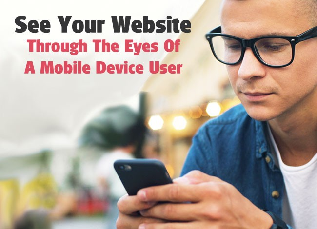 See your website through the eyes of a mobile device user