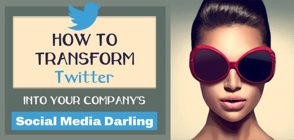 How to transform Twitter into your social media darling
