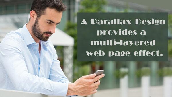 A Parallax Design provides a multi-layered effect.