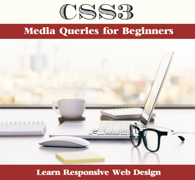 CSS3 Media Queries for Beginners - Learn Responsive Web Design