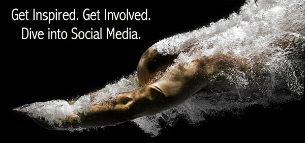 Get inspired. Get involved. Dive into Social Media.