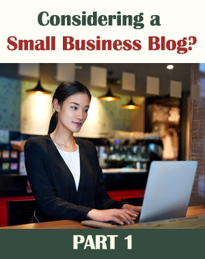 Considering a Small Business Blog? PART 1
