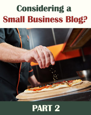 Considering a Small Business Blog? PART 2