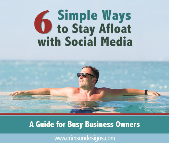 6 Simple Ways to Stay Afloat with Social Media - A Guide for Busy Business Owners