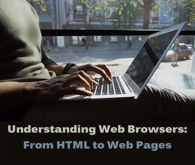 Understanding Web Browsers: From HTML to Web Pages