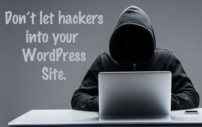 Don't let hackers into your WordPress site.