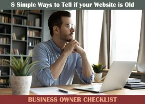 8 Simple Ways to tell if your Website is Old: Business Owner Checklist