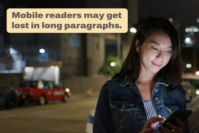 Mobile readers may get lost in long paragraphs.