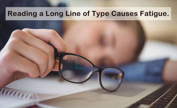 reading a long line of text causes fatigue