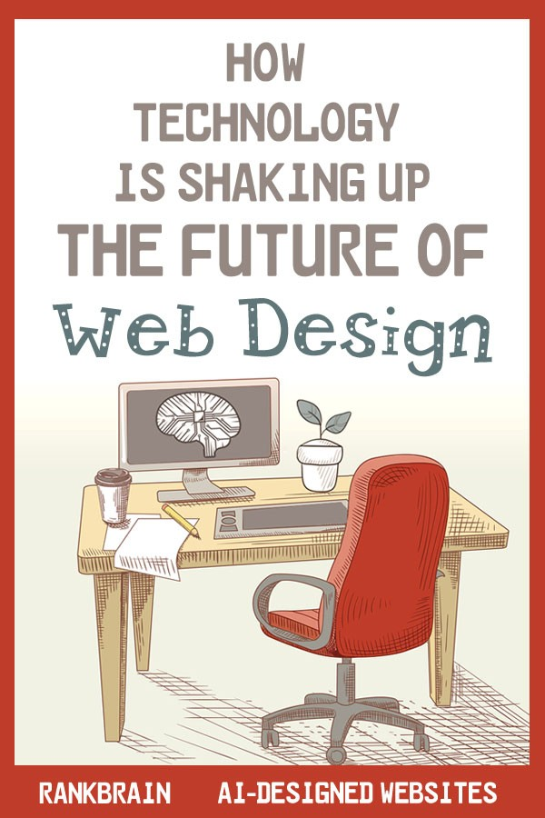 How Technology is shaking up the future of web design - RankBrain