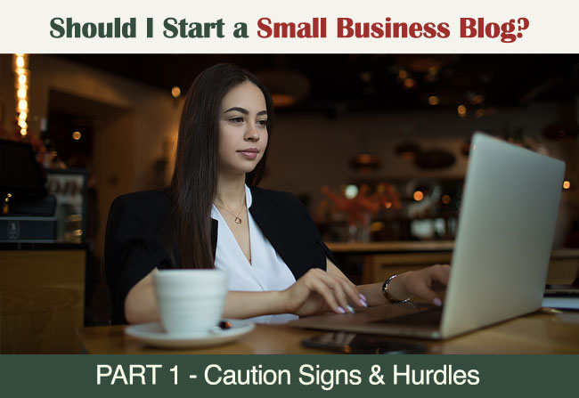 Should I start a small business blog - Part 1 - Caution Signs and Hurdles